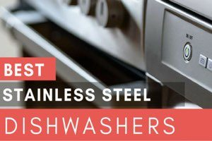 Our Top 5 Stainless Steel Dishwashers for 2017