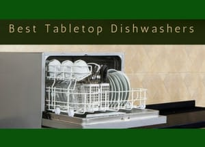 Which Table Top Dishwasher Should You Buy?