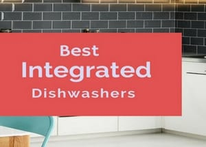 Are These The Best Integrated Dishwashers of 2017? We Think So